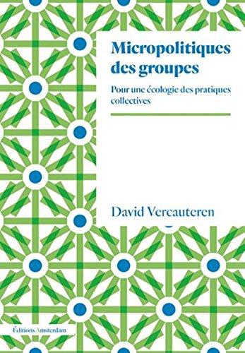Micropolitiques des groupes : Pour une écologie des pratiques collectives