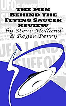 The Men Behind the Flying Saucer Review (English Edition) di [Holland, Steve, Perry, Roger]