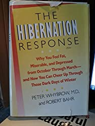 The Hibernation Response: Why You Fell Fat, Miserable and Depressed from October Through March, and How You Can Cheer Up Through Those Dark Days of W