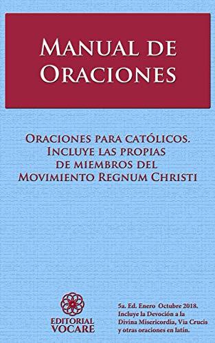 Manual de Oraciones. Oraciones para católcos. Incluye las propias de miembros del Regnum Christi: Oraciones para católcos. Incluye las propias de miembros del Regnum Christi por Editorial Vocare