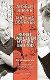 Kunst und Leben, Mythen und Tod: Ein Streitgespräch. Mit einem Vorwort von Walter Smerling (Quadriga)