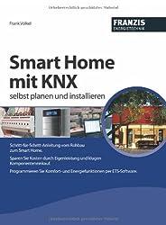 Smart Home mit KNX selbst planen und installieren - Der Praxis-Ratgeber für Ihr Smarthome mit EIB/KNX im Eigenbau!