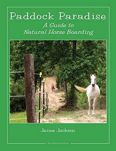 Paddock Paradise : A Guide to Natural Horse Boarding