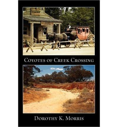 [ Coyotes Of Creek Crossing ] By Morris, Dorothy K ( Author ) [ Nov - 2009 ] [ Paperback ]