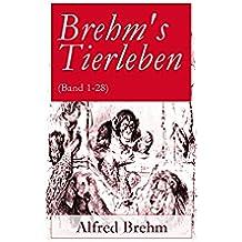 Brehm's Tierleben (Band 1-28): Mit Abbildungen: Altweltsaffen + Katzenartige Raubtiere + Insektenfresser + Vögel + Wale + Reptilien + Fische + Käfer + ... + Die Immen und viel mehr (German Edition)