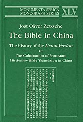 The Bible in China: he History oTf The Union Version or The Culmination of Protestant Missionary Bible Translation in China (Monumenta Serica Monograph Series,) by JOST OLIVER ZETZSCHE (1999-06-30)