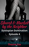 Shared and Marked by the Neighbor (Dystopian Domination Book 4) (English Edition)