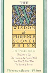 Wisdom of Florence Scovel Shinn: 4 Complete Books - The Game of Life, The Power of the Spoken Word, Your Word is Your Wand, The secret of Success Paperback