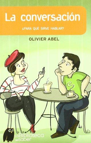 Conversacion, la - ¿para que sirve hablar? (Biblioteca Del Saber)