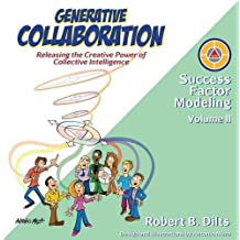 Generative Collaboration: Releasing the Creative Power of Collective Intelligence (Success Factor Modeling) by Robert Brian Dilts (2016-06-06)