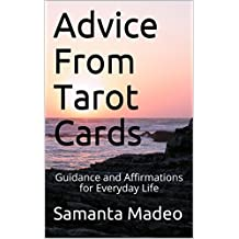 Advice From Tarot Cards: Guidance and Affirmations for Everyday Life