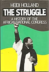 The Struggle: A History of the African National Congress by Heidi Holland (1990-04-03)