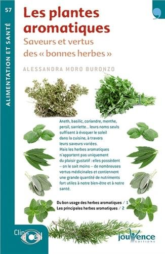 Les plantes aromatiques : Saveurs et vertus desbonnes herbes