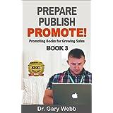 Prepare! Publish! Promote! Book 3: Promoting Books for Growing Sales (Prepare Publish Promote) (English Edition)