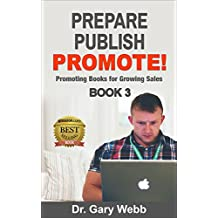 Prepare! Publish! Promote! Book 3: Promoting Books for Growing Sales (Prepare Publish Promote) (English Edition)