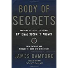 Body of Secrets: Anatomy of the Ultra-Secret National Security Agency