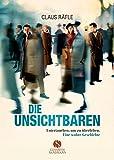 Die Unsichtbaren: Untertauchen, um zu überleben. Eine wahre Geschichte. von Claus Räfle