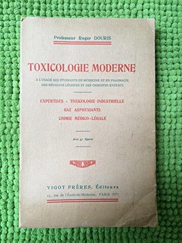 Toxicologie moderne expertise - toxicologie industrielle - gaz asphyxiants - chimie médico-légale par Douris Roger