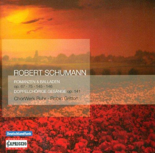 Schumann, R.: Romanzen Und Balladen / 4 Doppelchorige Gesange (Ruhr Chorwerk, Gritton)
