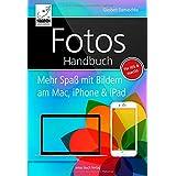 Fotos Handbuch: Mehr Spaß mit Bildern am Mac, iPhone & iPad - für macOS Sierra und iOS 10