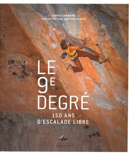 Le 9e degré: 150 ans d'histoire de l'escalade libre