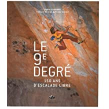 Le 9e degré : 150 ans d'histoire d'escalade libre