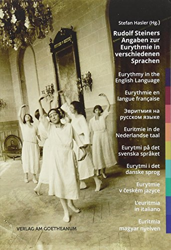 Rudolf Steiners Angaben zur Eurythmie in verschiedenen Sprachen: Eurythmy in the English Language | Eurythmie en langue française Euritmie in de ... | L'euritmia in italiano | Euritmia magya