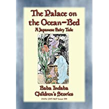 THE PALACE ON THE OCEAN-BED - A Japanese Fairy Tale: Baba Indaba's Children's Stories - Issue 399 (Baba Indaba Children's Stories)