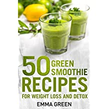 50 Top Green Smoothie Recipes: For Weight Loss and Detox (Emma Greens weight loss books Book 7) (English Edition)
