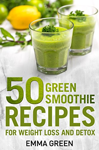 50 Top Green Smoothie Recipes: For Weight Loss and