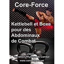 Kettlebell et Boxe pour des Abdominaux de Combat (Core Force: Condition Physique de Combat t. 2)
