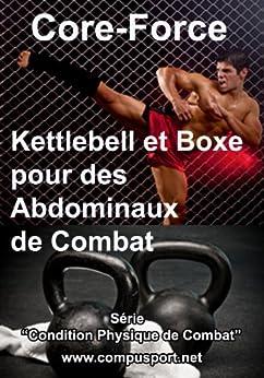 Kettlebell et Boxe pour des Abdominaux de Combat (Core Force: Condition Physique de Combat t. 2) par [Paris, Dominique]