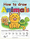 How to draw Animals: Learn to Draw 30 Easy and Cute Animals in One Day