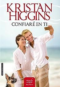 CONFIARÉ EN TI par Kristan Higgins