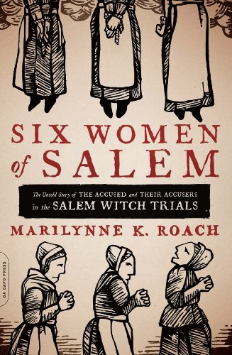 Six Women of Salem: The Untold Story of the Accused and Their Accusers in the Salem Witch Trials (English Edition)