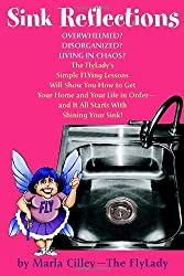 Sink Reflections: Overwhelmed? Disorganized? Living in Chaos? The FlyLady's Simple FLYing Lessons Will Show You How to Get Your Home and Your Life in Order--and It All Starts with Shining Your Sink!