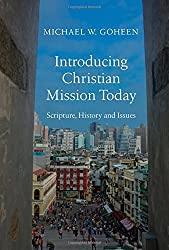Introducing Christian Mission Today: Scripture, History, and Issues by Michael W. Goheen (2014-08-14)