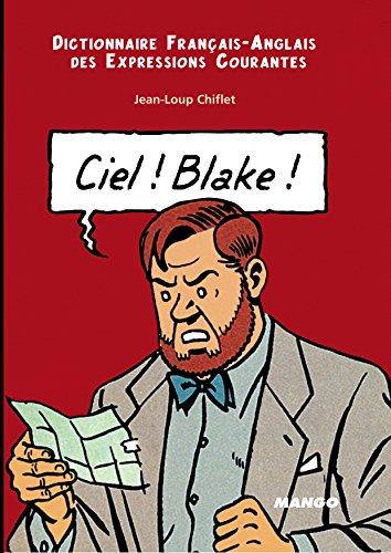 Ciel ! Blake ! : Dictionnaire Français-Anglais des expressions courantes par Jean-Loup Chiflet