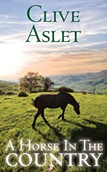 A Horse in the Country: Diary of a Year in the Heart of England by [Aslet, Clive]