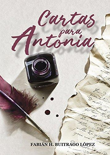 Cartas para Antonia por Fabian H. Buitrago Lopez
