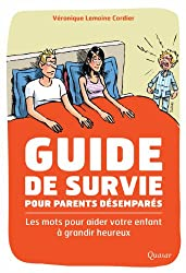 Guide de survie pour parents désemparés : Les mots pour aider votre enfant à grandir heureux