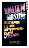 Misstrauen Sie dem unverwechselbaren Geschmack: Gedanken über eine Zukunft als Gegenwart - William Gibson