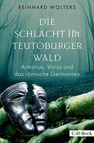 Die Schlacht im Teutoburger Wald: Arminius, Varus und das römische Germanien (Beck Paperback 6260)