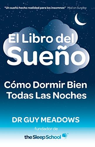 El Libro del Sueno: Como Dormir Bien Todas Las Noches por Dr. Guy Meadows