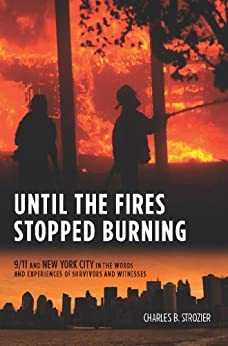 Until the Fires Stopped Burning: 9/11 and New York City in the Words and Experiences of Surviviors and Witnesses von [Strozier, Charles B.]