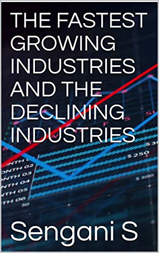THE FASTEST GROWING INDUSTRIES AND THE DECLINING INDUSTRIES (English Edition)