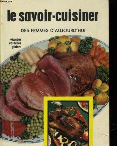 Le savoir-cuisiner des femmes d'aujourd'hui. potages, sauces, hors d'oeuvre, entrées in-8° cart. 255 pp. par Collectif
