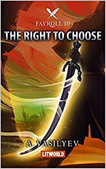 The Right to Choose (Epic LitRPG Adventure - Book 10) (Fayroll) (English Edition)