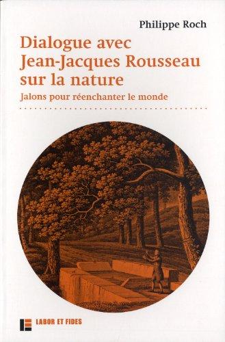 Dialogues avec Jean-Jacques Rousseau sur la nature: Jalons pour réenchanter le monde