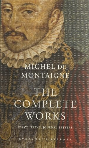 The Complete Works: Essays, Travel Journal, Letters (Everyman's Library Classics) by Michel Eyquem de Montaigne (2003-04-03)